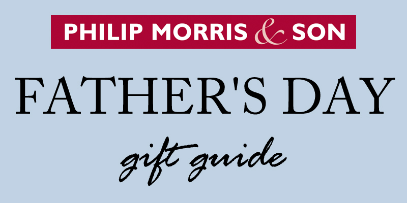 Father's Day Gift Guide from Philip Morris and Son